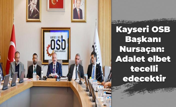 Kayseri OSB Başkanı Nursaçan: Adalet elbet tecelli edecektir