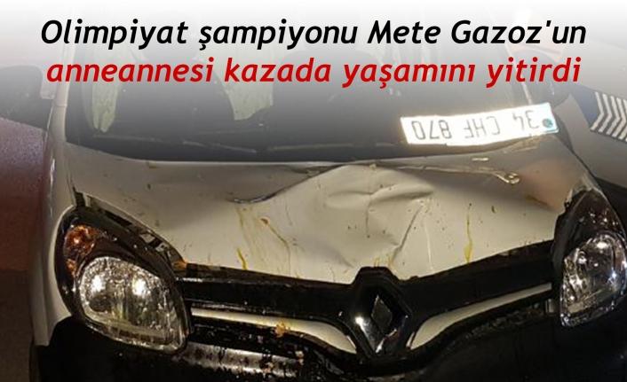 Olimpiyat şampiyonu Mete Gazoz'un anneannesi kazada yaşamını yitirdi