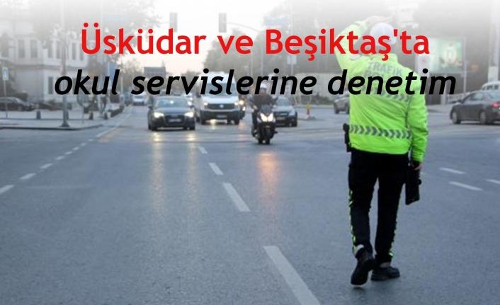 Üsküdar ve Beşiktaş'ta okul servislerine denetim