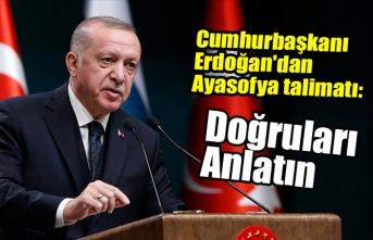 Cumhurbaşkanı Erdoğan'dan Ayasofya talimatı: Doğruları anlatın