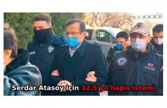Serdar Atasoy için 32,5 yıl hapis istemi