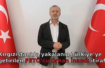Kırgızistan'da yakalanıp Türkiye'ye getirilen FETÖ'cü Orhan İnandı itiraf etti