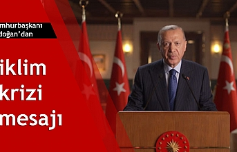 Cumhurbaşkanı Erdoğan'dan iklim krizi mesajı