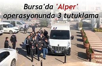 Bursa'da 'Alper'  operasyonunda 3 tutuklama