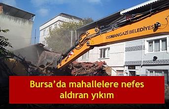 Bursa'da mahallelere nefes aldıran yıkım