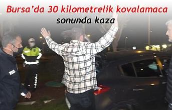 Bursa'da 30 kilometrelik kovalamaca  sonunda kaza