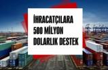 İhracatçılara 500 milyon dolarlık destek