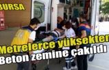 Bursa'da metrelerce yüksekten beton zemine çakıldı
