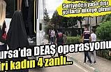 Bursa'da DEAŞ'a yönelik operasyonda 4 şüpheli gözaltında