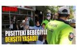Bursa'da pusetteki bebeğiyle dehşeti yaşadı!