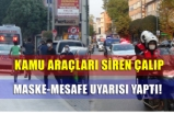 Bursa İnegöl'de bütün kamu araçları siren çalıp maske mesafe uyarısı yaptı