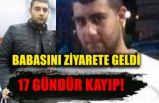 Bursa'ya babasını ziyarete geldi, 17 gündür haber alınamıyor