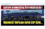 Sertepe Otomotiv'de ÖTV fırsatçılığı !