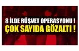 Rüşvet operasyonu! 83 kişiye gözaltı kararı çıktı