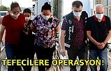 10 milyon 350 bin liralık vurgun yapan tefecilere şafak vakti operasyon