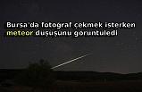 Bursa'da fotoğraf çekmek isterken meteor düşüşünü görüntüledi