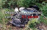 Otobüs ile otomobil çarpıştı: 21 yaralı