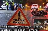 Silahlı saldırıya uğrayan taksici, motosikletliye çarptı: 2 yaralı