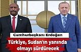 Cumhurbaşkanı Erdoğan: Türkiye, Sudan'ın yanında olmayı sürdürecek