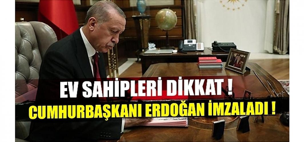 Ev sahipleri dikkat! Erdoğan onayladı