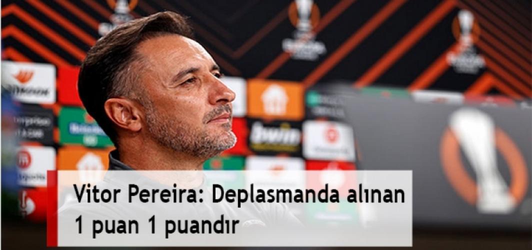 Vitor Pereira: Deplasmanda alınan 1 puan 1 puandır