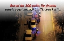 Bursa'da 300 polis ile dronlu asayiş uygulaması,9...