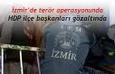 İzmir'de terör operasyonunda HDP ilçe başkanları...