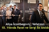 Aliya İzzetbegoviç, Vefatının 18. Yılında Panel ve Sergi İle Anıldı