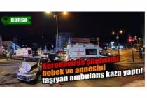 Bursa'da Koronavirüs şüphelisi bebek ve annesini taşıyan ambulans kaza yaptı