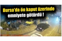 Bursa'da ön kaput üzerinde emniyete götürdü