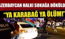 Azerbaycan halkı sokağa döküldü