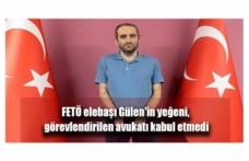 FETÖ elebaşı Gülen'in yeğeni, görevlendirilen avukatı kabul etmedi