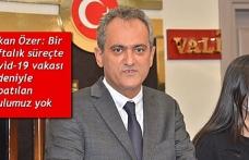 Bakan Özer: Bir haftalık süreçte Covid-19 vakası nedeniyle kapatılan okulumuz yok