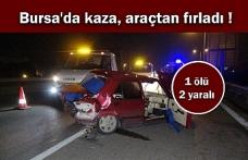 Bursa'da kaza, araçtan fırladı !