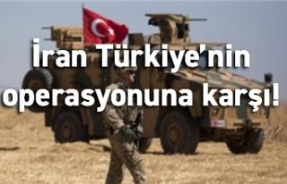 İran Türkiye'nin operasyonuna karşı!