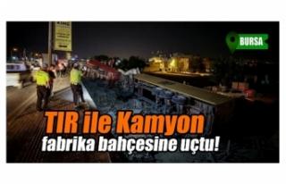 Bursa'da TIR'a arkadan çarpıp fabrika...