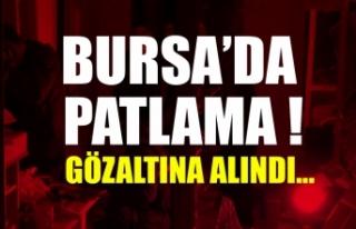 Bursa'da evde patlama! Ev sahibi gözaltında