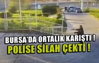 Bursa'da polise silah çekip kaçmaya çalıştı!