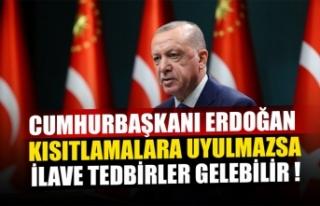 Cumhurbaşkanı Erdoğan: Kısıtlamalara uyulmazsa...