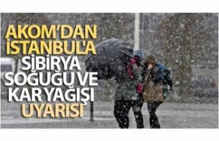 AKOM'dan İstanbul'a Sibirya soğuğu ve...
