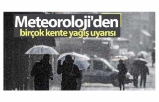 Meteoroloji'den birçok kente yağış uyarısı