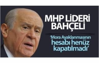 MHP lideri Bahçeli: 'Mora Ayaklanmasının hesabı...