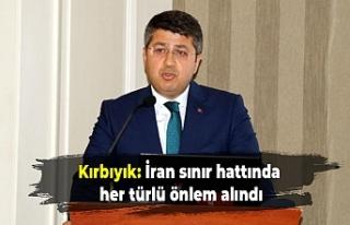 Kırbıyık: İran sınır hattında her türlü önlem...
