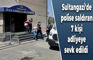 Sultangazi'de polise saldıran 7 kişi adliyeye...