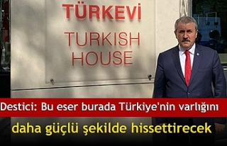 Destici: Bu eser burada Türkiye'nin varlığını...