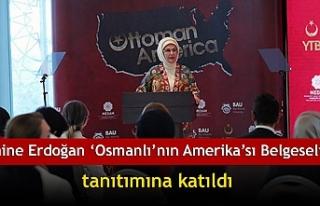 Emine Erdoğan 'Osmanlı'nın Amerika'sı Belgeseli'...