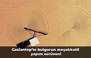 Gaziantep'te bulgurun meşakkatli yapım serüveni