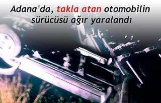 Adana'da, takla atan otomobilin sürücüsü...