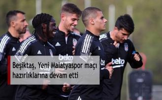 Beşiktaş, Yeni Malatyaspor maçı hazırlıklarına devam etti