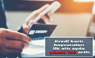 Kredi kartı başvuruları ilk altı ayda yüzde 100 arttı